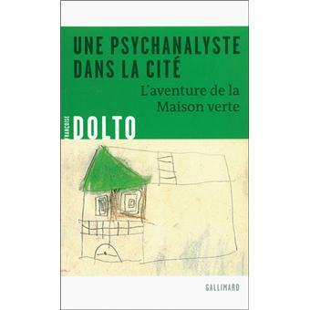 Une Psychanalyste dans la cité. L'aventure de la Maison Verte.